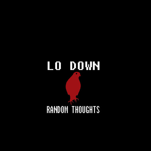Lo Down Random Thoughts's avatar
