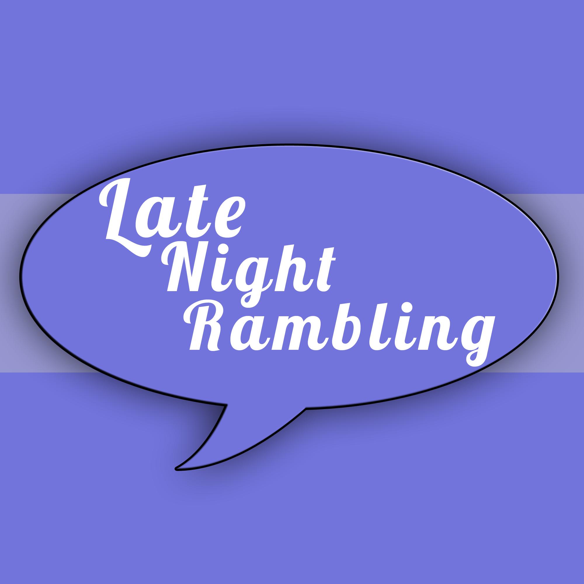 Late Night Rambling