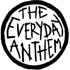 The Everyday Anthem