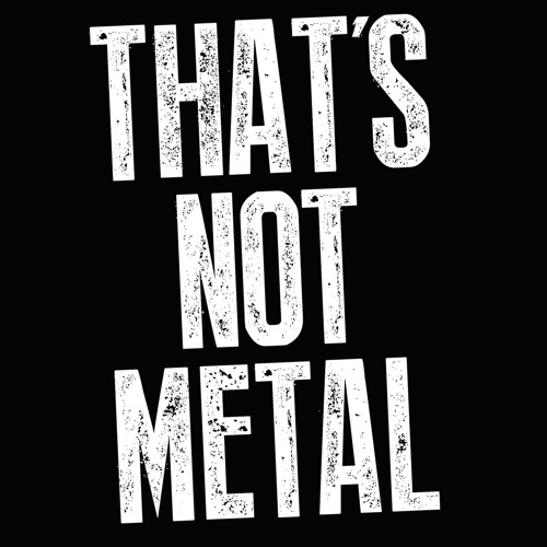 That's Not Metal's avatar