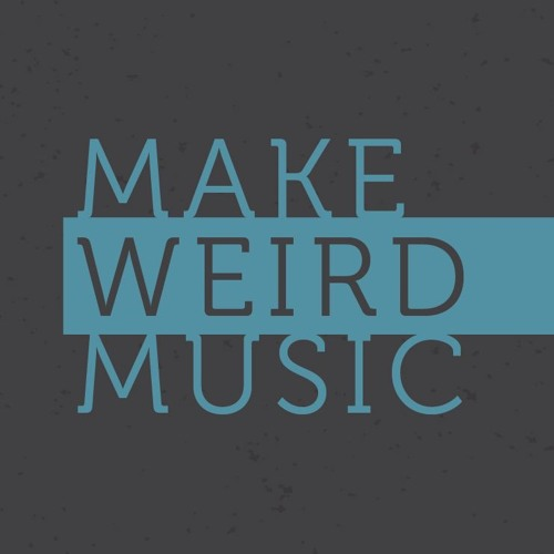 Make Weird Music's avatar