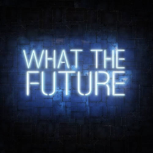 What The Future - Podcast's avatar