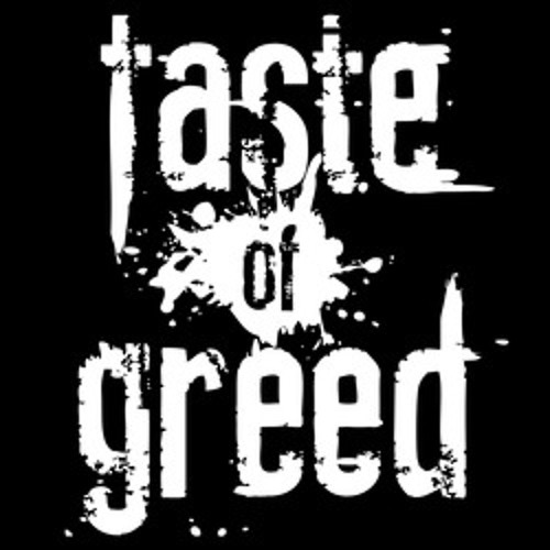 Taste Of Greed's avatar