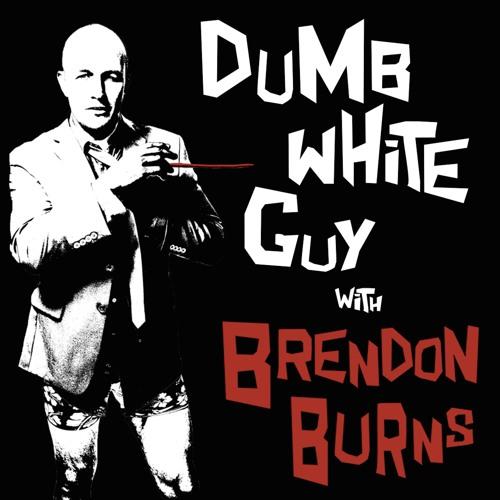 Dumb White Guy With Brendon Burns's avatar
