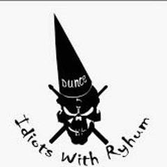 Idiots with Ryhum