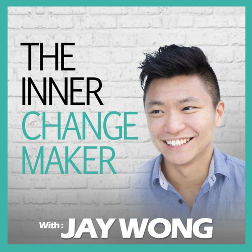 Jay Wong | Host Of The Inner Changemaker Podcast's avatar