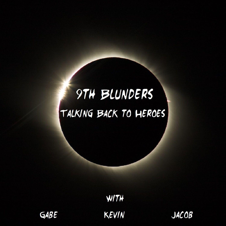 9th Blunders: Talking Back to Heroes