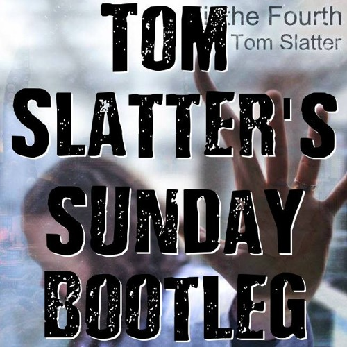 Tom Slatter's Sunday Bootleg EP 46 'Cliffhanging'