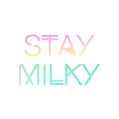 Stay Milky