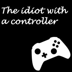 Idiotwithacontroller