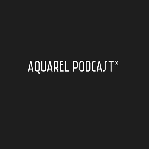 AQUAREL PODCAST *'s avatar