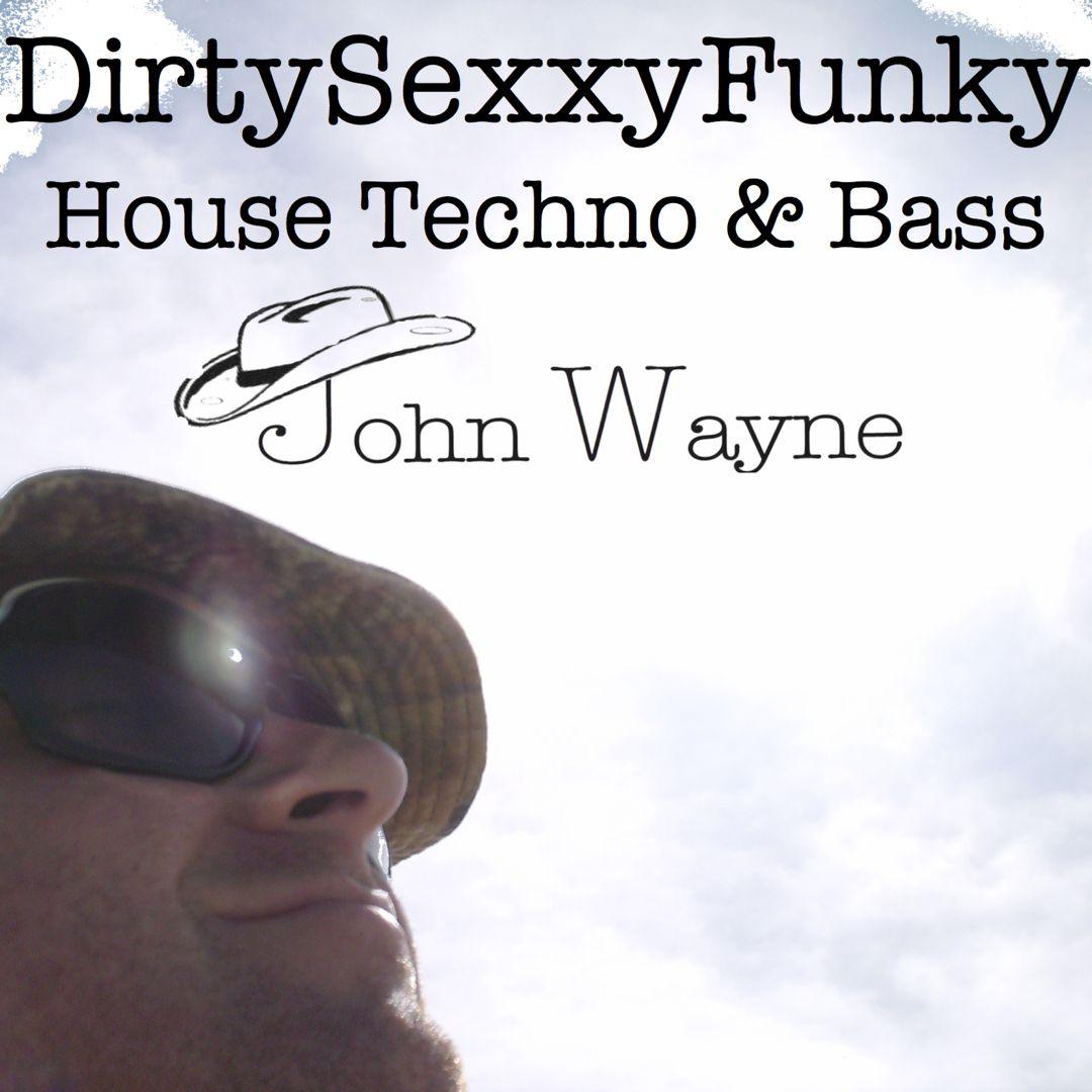 John Wayne - DirtySexxyFunky House, Techno & Bass