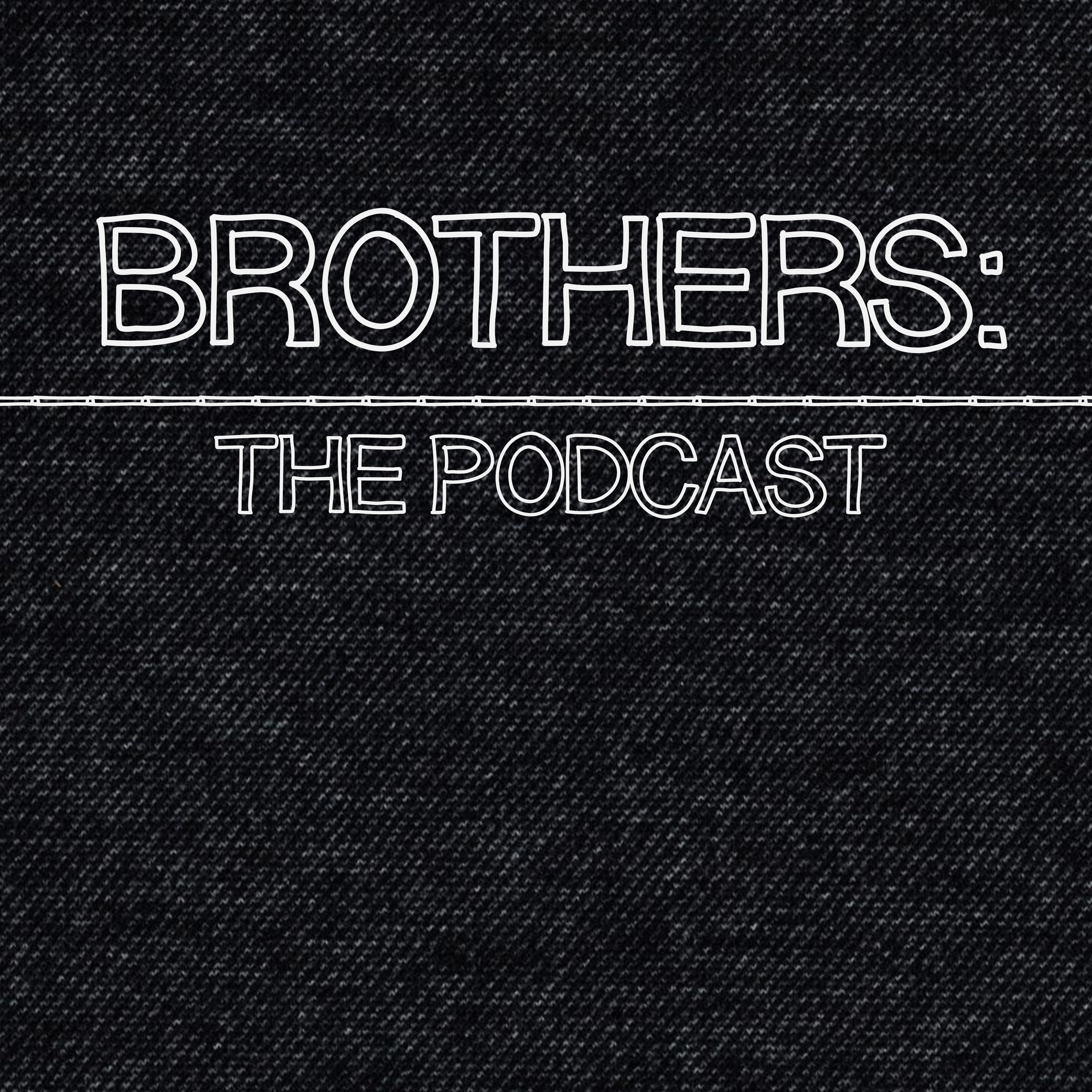 Brothers: The Podcast