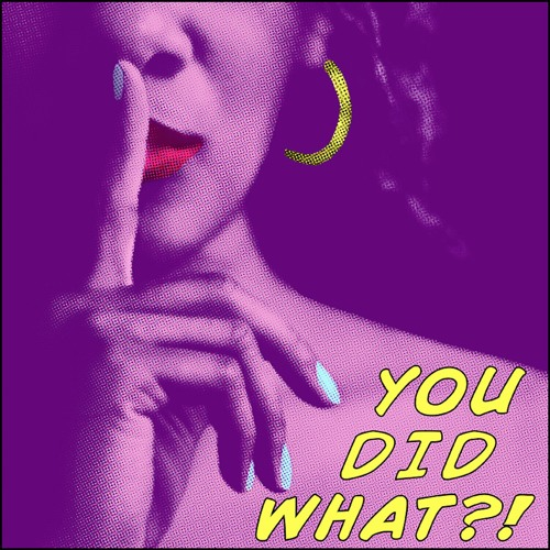 You Did What?! Podcast's avatar