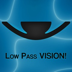 Low Pass VISION!