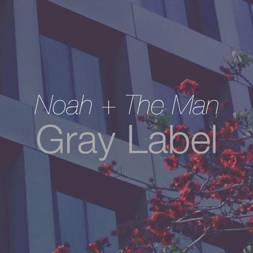 Noah + The Man Gray Label's avatar