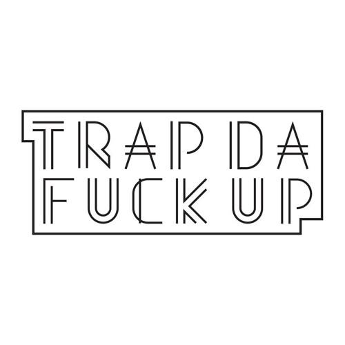 TRAP DA FUCK UP's avatar