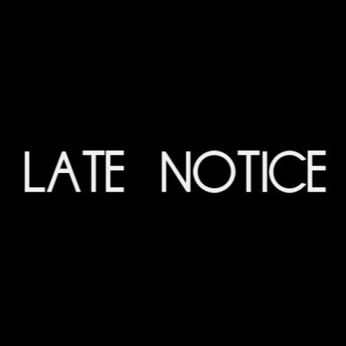 LATE NOTICE's avatar