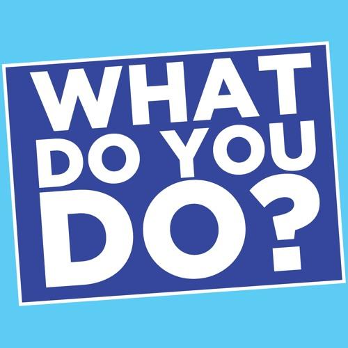 What Do You Do? Podcast's avatar