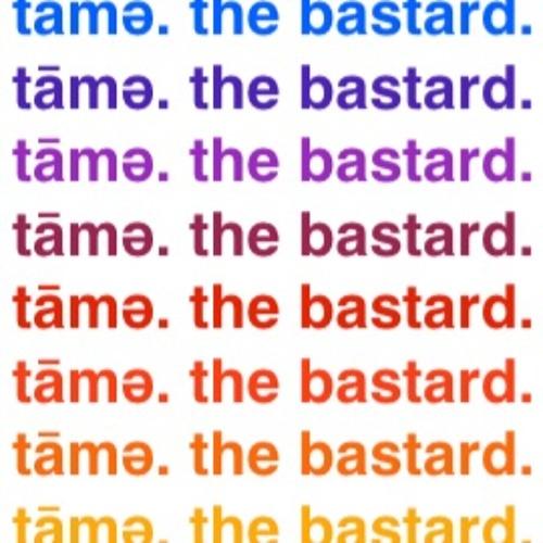 tāmә. the bastard.'s avatar