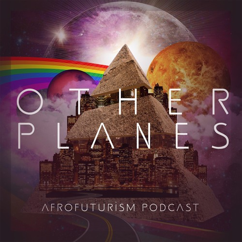 Other Planes   Afro/Futurism Podcast's avatar