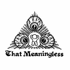 That MeaningLess