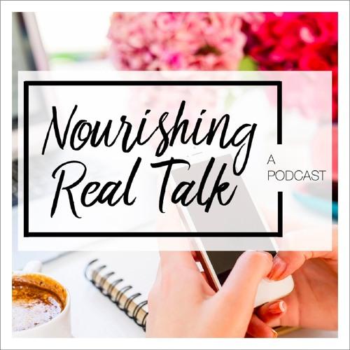 Nourishing Real Talk - a podcast's avatar
