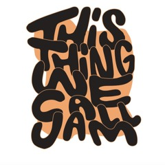 This Thing We Call Jam