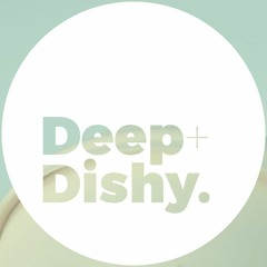 Deep + Dishy