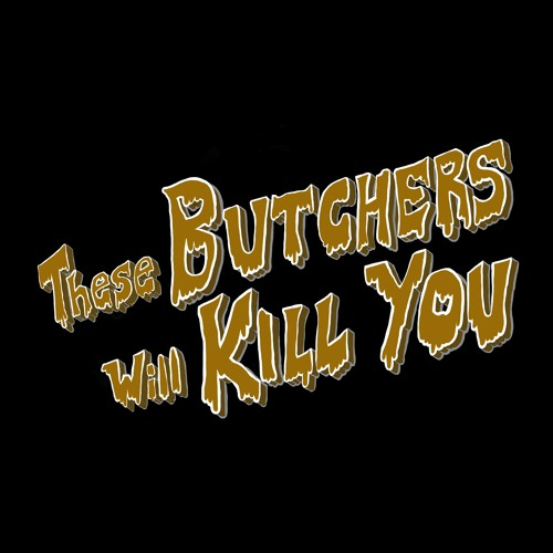 These Butchers Will Kill You's avatar
