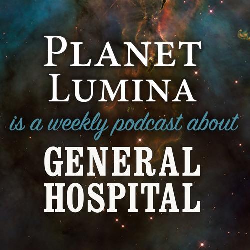 "Planet Lumina: A Weekly ""General Hospital"" Podcast's avatar"