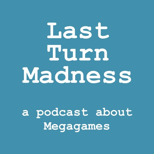 Last Turn Madness: a podcast about Megagames's avatar