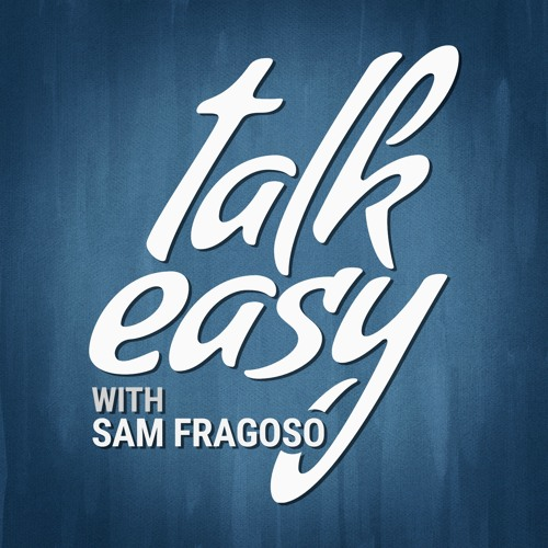 Talk Easy with Sam Fragoso's avatar