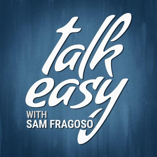 Talk Easy with Sam Fragoso's avatar
