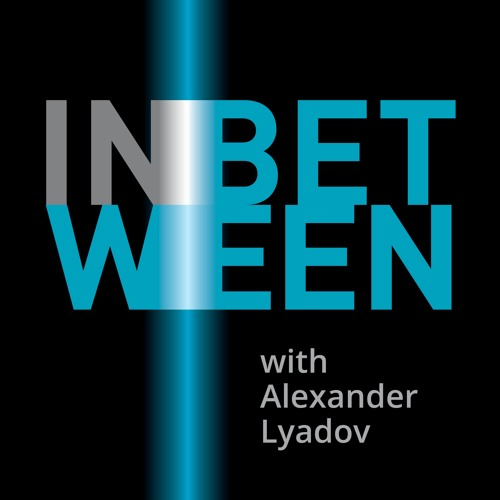 In-between with Alexander Lyadov Podcast's avatar