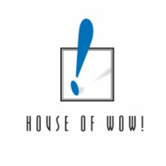 House of Wow!