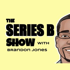 The Series B Show with Brandon Jones