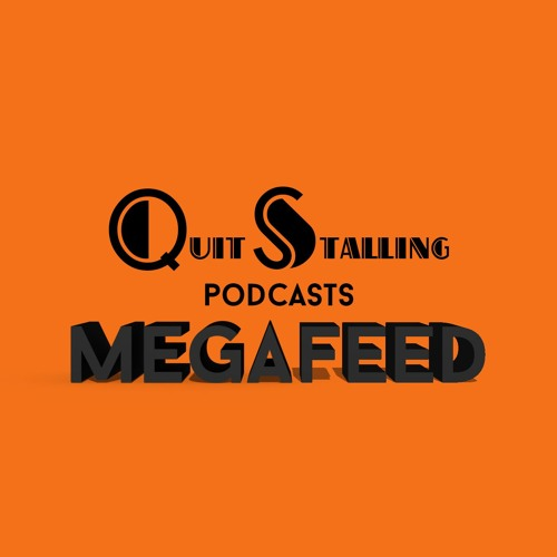 Quit Stalling Podcasts MEGAFEED's avatar