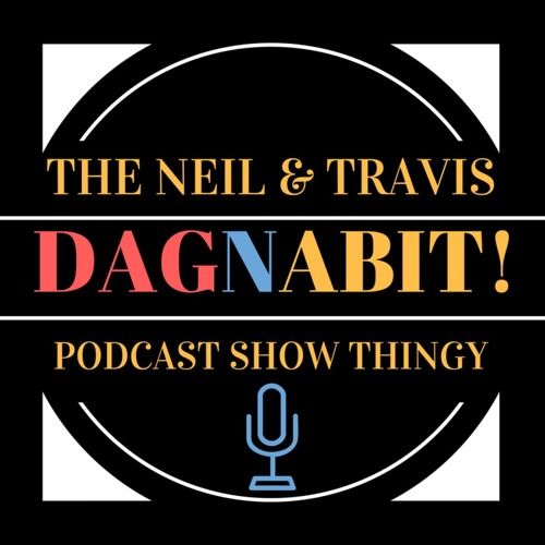 The Neil & Travis DAGNABIT! Podcast Show Thingy's avatar