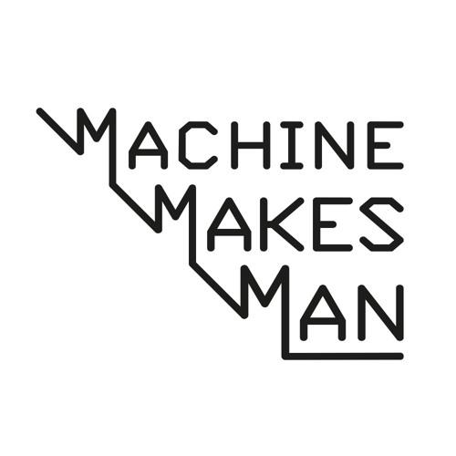 Machine Makes Man's avatar