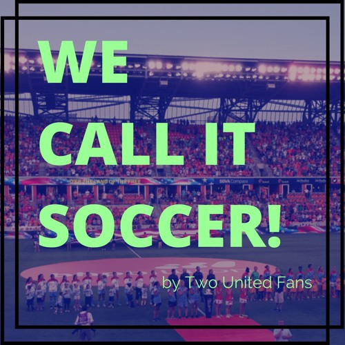 We Call It Soccer - A podcast by Two United Fans's avatar