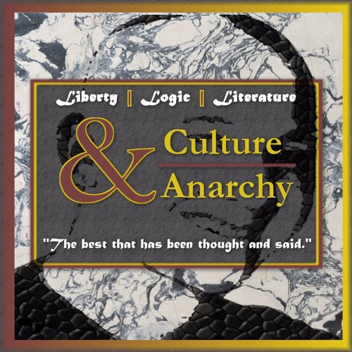 The Culture & Anarchy Podcast:  Liberty|Logic|Lit's avatar