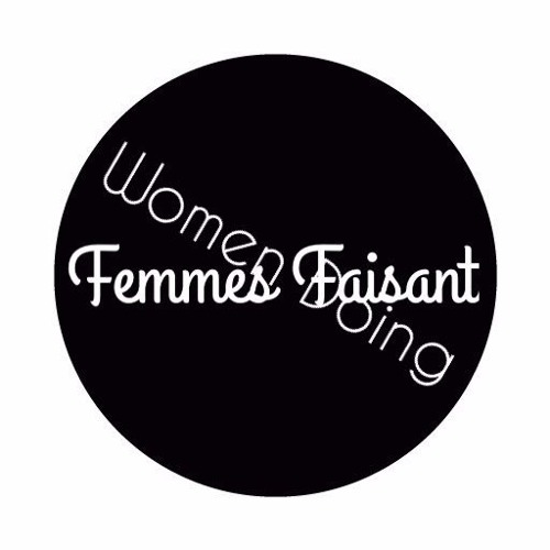 Femmes Faisant - Women Doing - Podcast Network's avatar