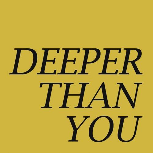 #deeperthanyou's avatar