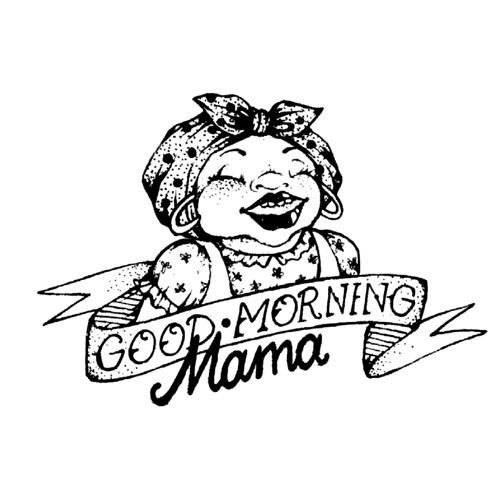 Goodmorning Mama's avatar