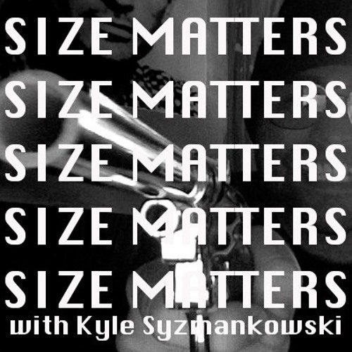Size Matters with Kyle Syzmankowski's avatar