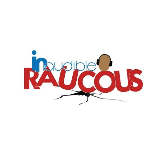 Inaudible Raucous Podcast's avatar