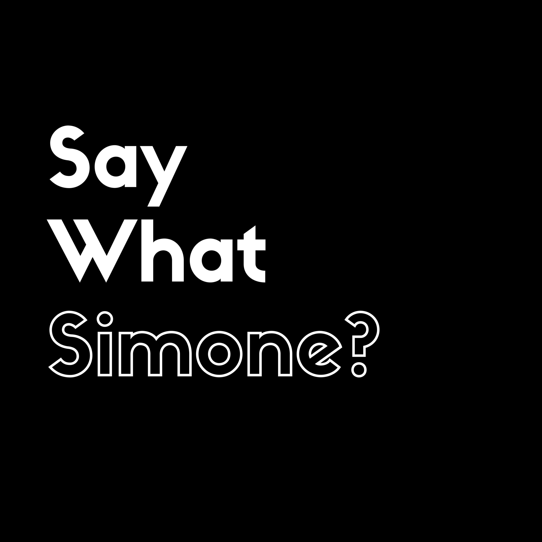 Say What Simone?