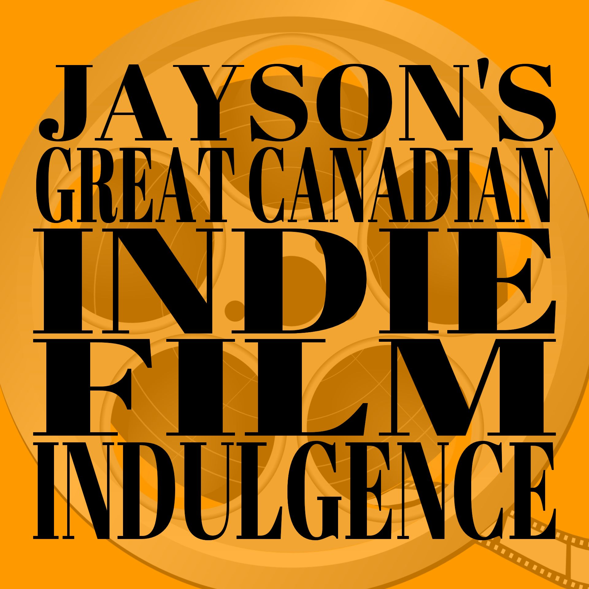 Jayson's Great Canadian Indie Film Indulgence