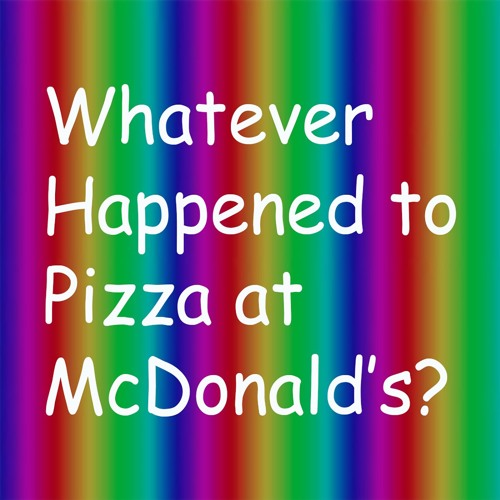 Whatever Happened to Pizza at McDonald's?'s avatar